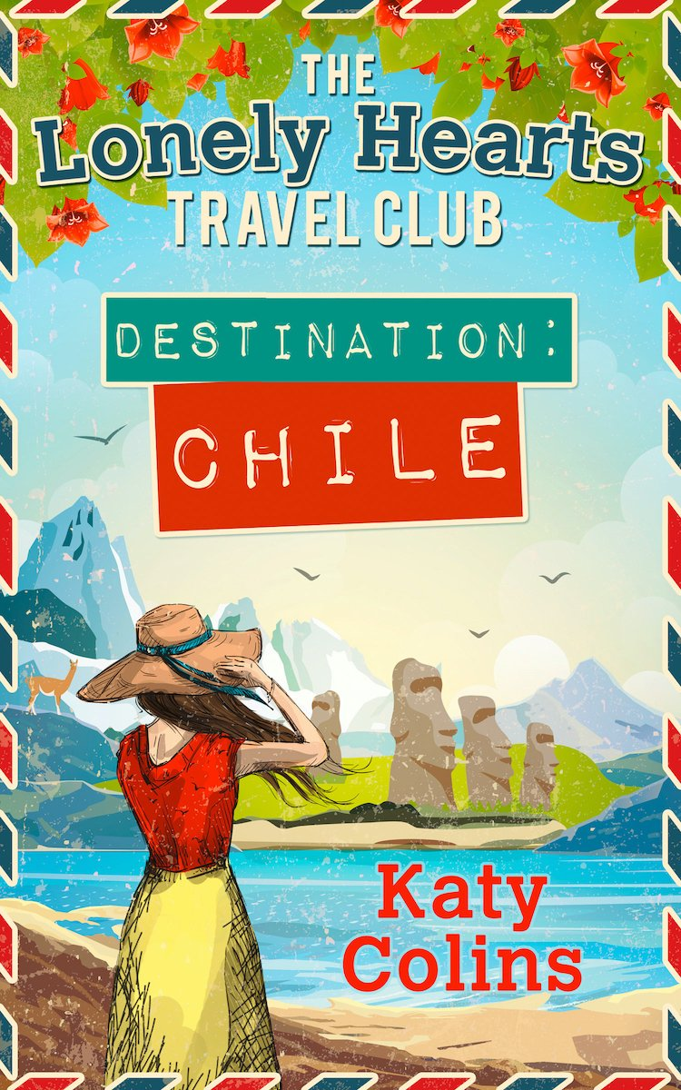 The Lonely Hearts Travel Club: Destination Chile by author Katy Colins